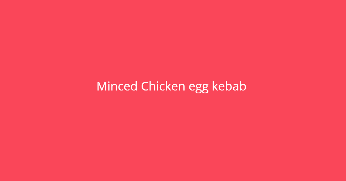 Minced Chicken egg kebab